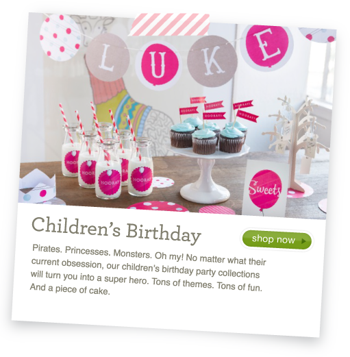 Children's Birthday Party - Pirates. Princesses. Monsters. Oh my! No matter what their current obsession, our children's birthday party collections will turn you into a super hero. Tons of themes. Tons of fun. And a piece of cake.