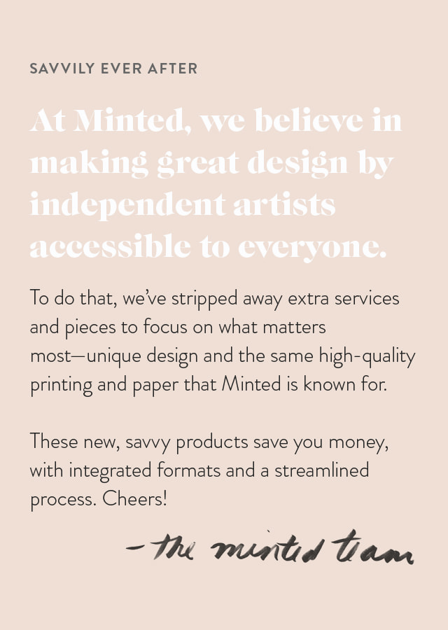 At Minted, we believe in making great design by independent artists accessible for everyone.