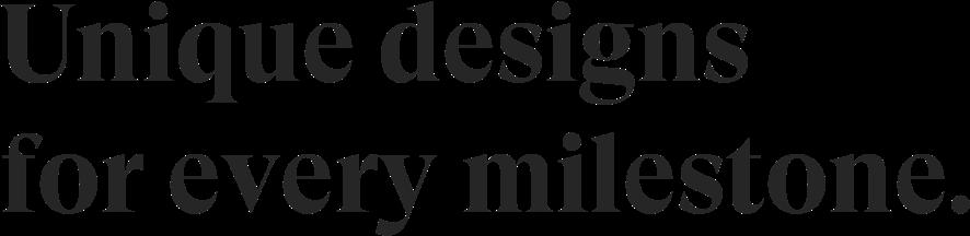 Unique designs for every milestones.
