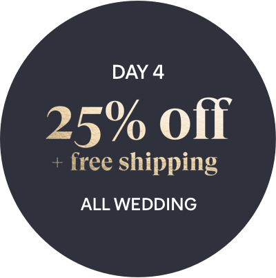 Day 4 Offer: 25% off + free shipping - All Wedding