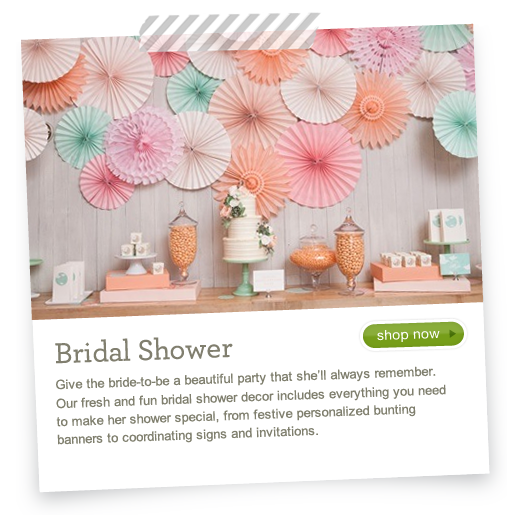 Bridal Shower - Give the bride-to-be a beautiful party that she'll always remember.  Our fresh and fun bridal shower decor includes everything you need to make her shower special from personalized bunting banners to coordinating signs and invitations.