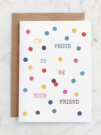I'm proud to be your friend
