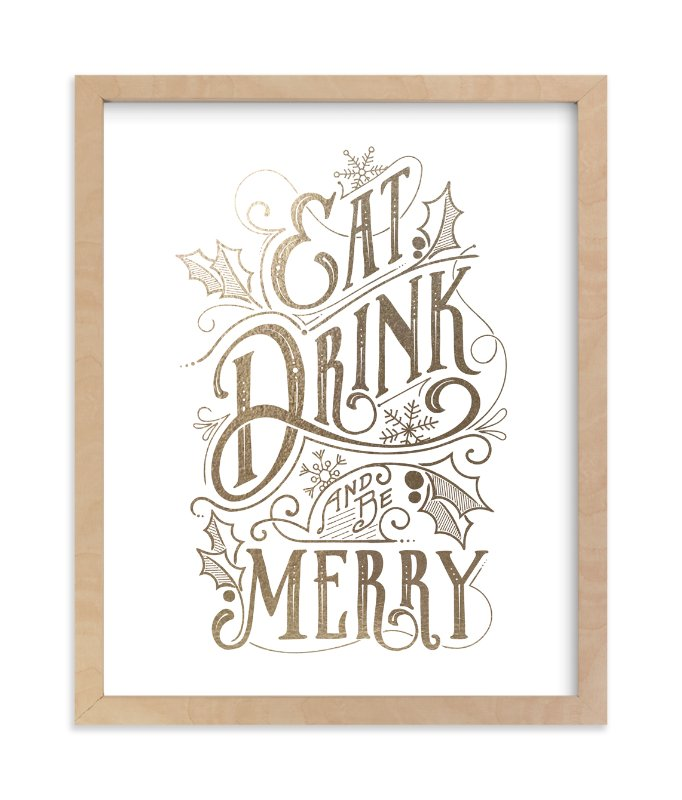 """Eat, Drink, and be Merry"" - [non-custom] Foil-pressed Art Print by GeekInk Design in beautiful frame options and a variety of sizes."