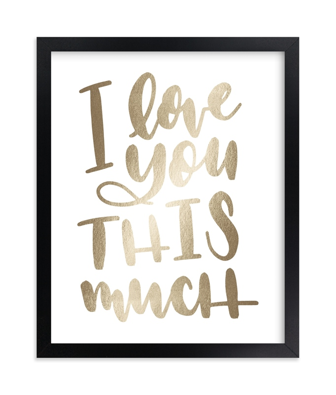 """""""I Love You This Much"""" - [non-custom] Foil-pressed Art Print by Leah Bisch in beautiful frame options and a variety of sizes."""