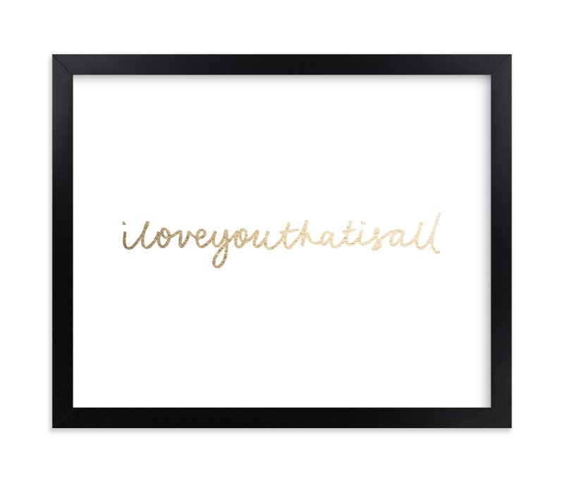 """I Love You That Is All"" - Foil-pressed Art Print by Phrosne Ras in beautiful frame options and a variety of sizes."