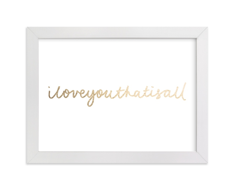 """""""I Love You That Is All"""" - [non-custom] Foil-pressed Art Print by Phrosne Ras in beautiful frame options and a variety of sizes."""