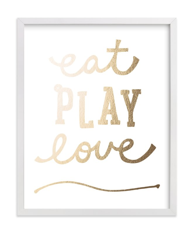"""""""Eat. Play. Love."""" - [non-custom] Foil-pressed Art Print by Erica Krystek in beautiful frame options and a variety of sizes."""
