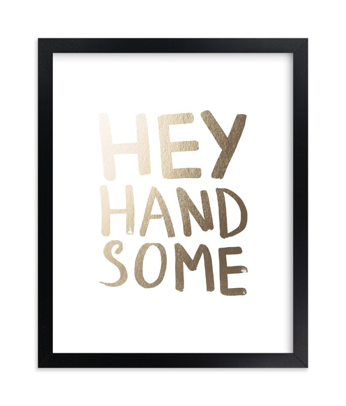 """Hey Handsome"" - [non-custom] Foil-pressed Art Print by Magdalena Earnest in beautiful frame options and a variety of sizes."