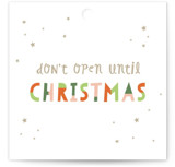 This is a colorful gift tag by Pixel and Hank called Don't Open Until Tag printing on signature.