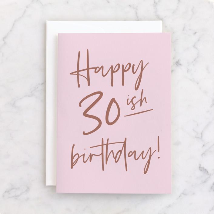 """30-ish"" - Individual Feminine Birthday Greeting Cards in Rose by Chryssi Tsoupanarias."