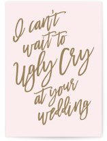 This is a pink wedding card by Christie Kelly called Ugly Cry with standard printing on signature in greeting cards.
