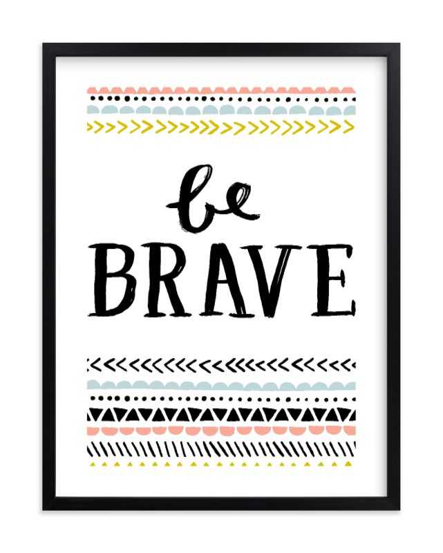 """Be Brave"" - Limited Edition Art Print by Kelly Nasuta in beautiful frame options and a variety of sizes."