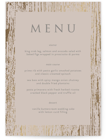This is a portrait beige, gold Menus by Julia Hall called Barn Wood with Foil Pressed printing on Signature in Classic Flat Card format. Give guests a sneak peek of the meal to come with a beautiful foil pressed menu, ...