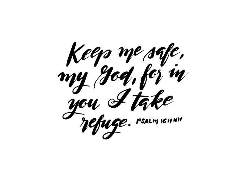 Psalm 16:11 Art Print: KEEP ME SAFE, MY GOD, FOR IN YOU i TAKE REFUGE. #scripture #psalm #biblequote
