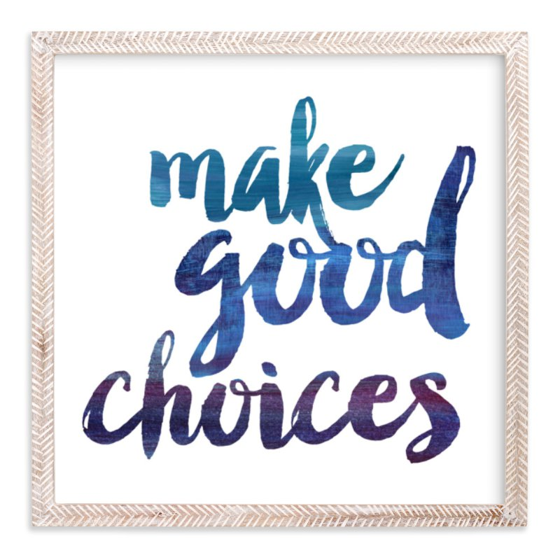 """Make Good Choices"" - Art Print by Sara Heilwagen in beautiful frame options and a variety of sizes."