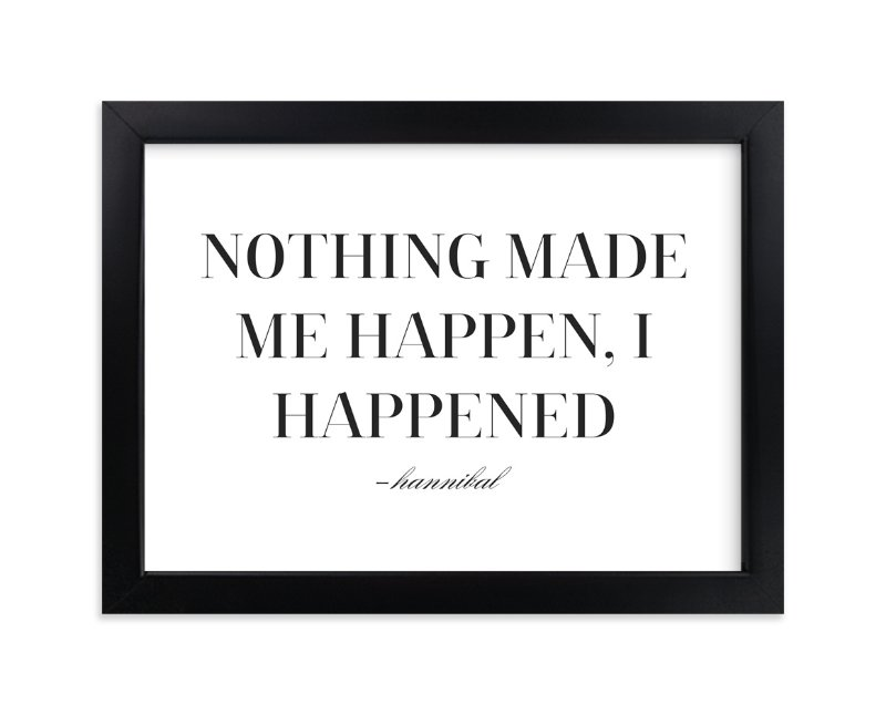 """I Happened"" - Art Print by Gray Star Design in beautiful frame options and a variety of sizes."