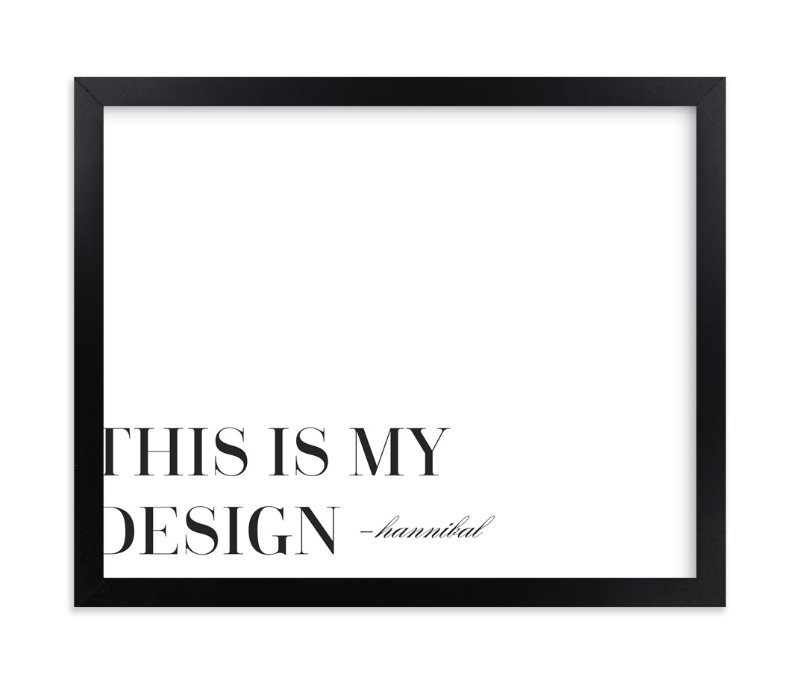 """This is My Design"" - Art Print by Gray Star Design in beautiful frame options and a variety of sizes."