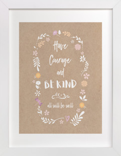 Have Courage and Be Kind 2  Art Print