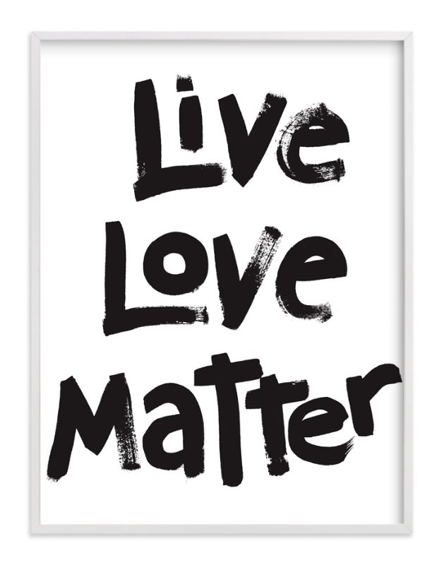 """""""Live Love Matter"""" - Art Print by Aimee Siberon in beautiful frame options and a variety of sizes."""