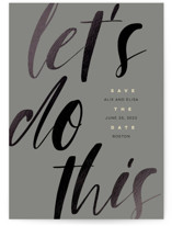 This is a grey foil stamped save the date card by Dominique Vari called Let's Do this! with foil-pressed printing on signature in standard.