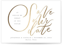 This is a white foil stamped save the date card by Jackie Crawford called It would be Great with foil-pressed printing on signature in standard.